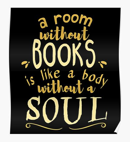 A room without books is like a body without a soul - Marcus Tullius Cicero  Poster