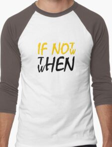 If Not Now Then When Beautiful Meaningful Inspirational Quote Men's Baseball ¾ T-Shirt