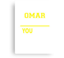 It's An OMAR thing, you wouldn't understand !! Canvas Print