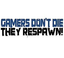 Gamers Dont Die Funny Cool Gamers Quotes  Photographic Print