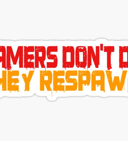 Gamers Dont Die Funny Cool Gamers Quotes Red Yellow Sticker