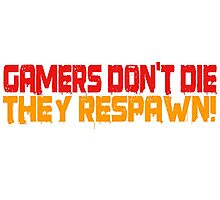 Gamers Dont Die Funny Cool Gamers Quotes Red Yellow Photographic Print