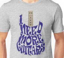 I need more guitars Unisex T-Shirt