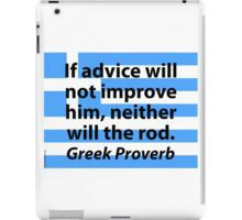 If Advice Will Not Improve Him - Greek Proverb iPad Case/Skin