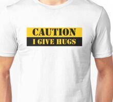 Caution I Give Hugs Funny Quotes Cool Shirts Unisex T-Shirt