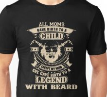 Beard - All Moms Gave Birh To A Child Except My Mom She Gave Birth To A Legend With Beard Unisex T-Shirt