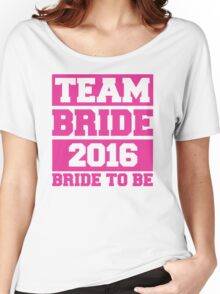 Team Bride 2016 - Bride To Be Women's Relaxed Fit T-Shirt