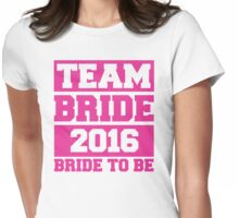 Team Bride 2016 - Bride To Be Womens Fitted T-Shirt