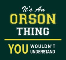 It's An ORSON thing, you wouldn't understand !! by satro