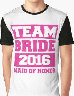 Team Bride 2016 - Maid Of Honor Graphic T-Shirt