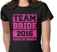 Team Bride 2016 - Maid Of Honor Womens Fitted T-Shirt
