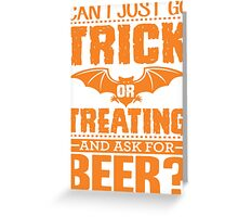 CAN I JUST GO TRICK OR TREATING AND ASK FOR BEER? Greeting Card