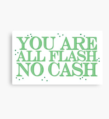 you are all FLASH no CASH Canvas Print