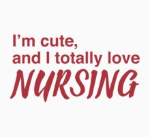 I'm cute, and I totally love nursing by jazzydevil