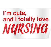 I'm cute, and I totally love nursing Poster