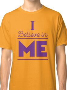 I believe in ME Classic T-Shirt