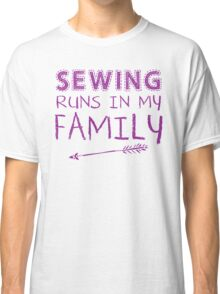 Sewing runs in my family Classic T-Shirt