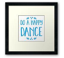 DO A HAPPY DANCE Framed Print
