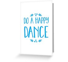 DO A HAPPY DANCE Greeting Card
