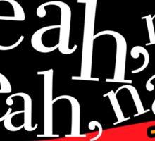 yeah, nah, yeah, nah, Yeah, right! Sticker