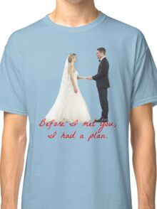 Olicity Wedding - Before I Met You, I Had A Plan Classic T-Shirt