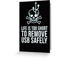 Life is too short to remove USB safely Greeting Card