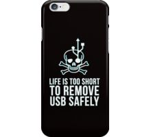 Life is too short to remove USB safely iPhone Case/Skin
