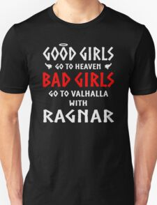 Bad Girls Go To Valhalla With Ragnar Unisex T-Shirt