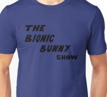 The Bionic Bunny Show Unisex T-Shirt