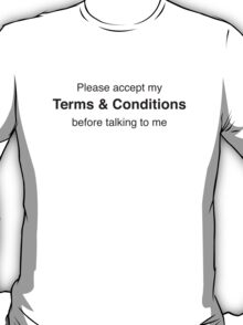 Please Accept My Terms & Conditions Before Talking To Me T-Shirt