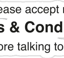 Please Accept My Terms & Conditions Before Talking To Me Sticker