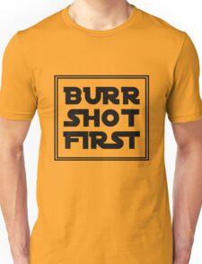 Burr Shot First Shirt and Merchandise Unisex T-Shirt