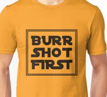 Burr Shot First Shirt and Merchandise Unisex T-Shirt