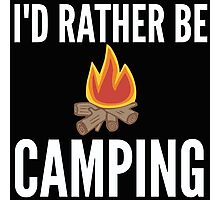 I'd Rather Be Camping Photographic Print