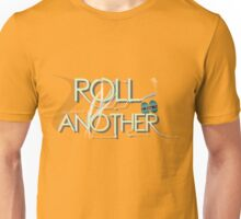 Roll Another  Unisex T-Shirt