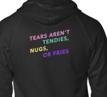 Tears Aren't Tendies, Nugs, or Fries Zipped Hoodie