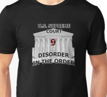U.S.Supreme Court- 8- Disorder In The Order- 2016 T- Shirt Unisex T-Shirt