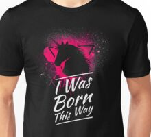 I Was Born This Way Unisex T-Shirt