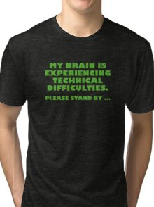 My Brain Is Experiencing Technical Difficulties. Please Stand By... Tri-blend T-Shirt