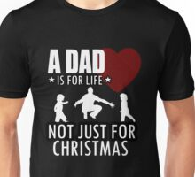 Father - Dad Is For Life Not For Christmmas Unisex T-Shirt
