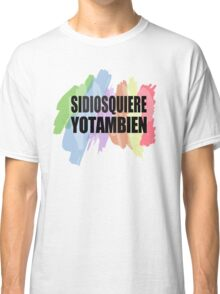 Si Dios Quiere Yo Tambien Classic T-Shirt