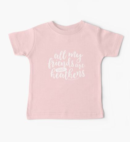All My Friends are Little Heathens Baby Tee