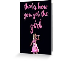 THAT'S HOW YOU GET THE GIRL Greeting Card