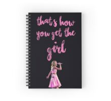 THAT'S HOW YOU GET THE GIRL Spiral Notebook