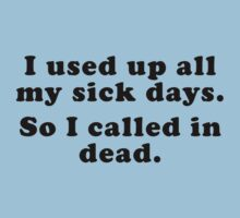 I Used Up All My Sick Days. So I Called In Dead. by DesignFactoryD