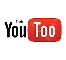 Funny Youtube Logo Spoof - Fuck You Too Photographic Print