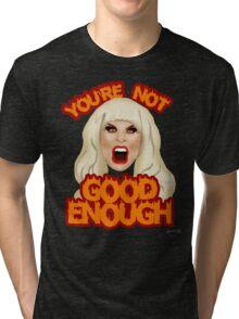 """Katya Zamolodchikova """"You're Not Good Enough"""" Tri-blend T-Shirt"""
