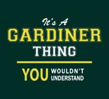 It's A GARDINER thing, you wouldn't understand !! by satro