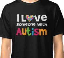 I love someone with Autism - Awareness T Shirt Classic T-Shirt