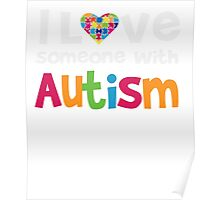 I love someone with Autism - Awareness T Shirt Poster